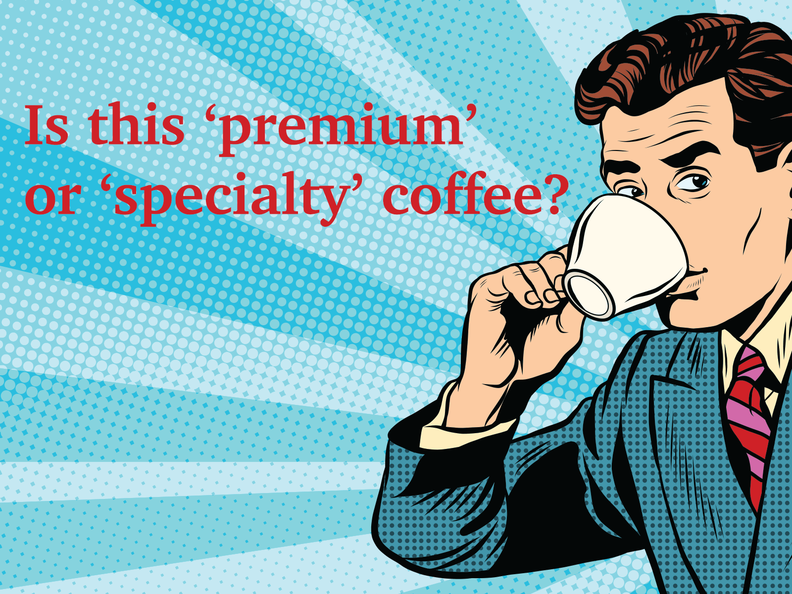 Difference between premium coffee and specialty coffee